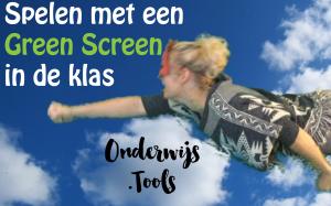 Spelen met een Green Screen in de klas
